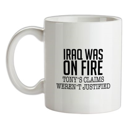 CHEAP Iraq Was On Fire Tony's Claims Weren't Justified mug. 24074192127  Novelty T-Shirts