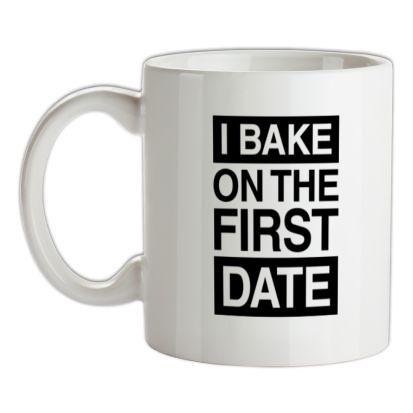 CHEAP I Bake On The First Date mug. 24074191265  Novelty T-Shirts