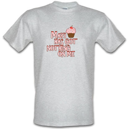 CHEAP Mary Has Got Nothing On Me male t-shirt. 3640861625  Novelty T-Shirts
