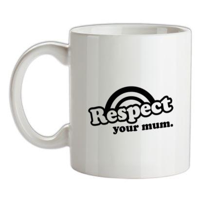 CHEAP Respect Your Mum mug. 24074193793  Novelty T-Shirts
