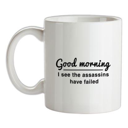 CHEAP Good Morning I See The Assassins Have Failed mug. 24074190783  Novelty T-Shirts