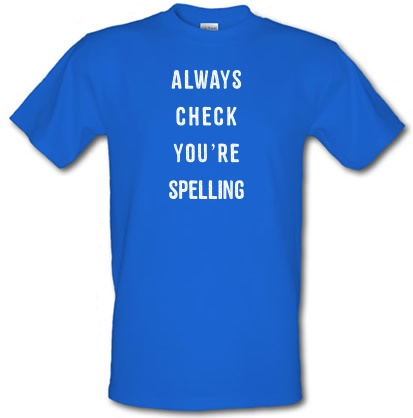 CHEAP Always Check You're Spelling male t-shirt. 3691688799  Novelty T-Shirts