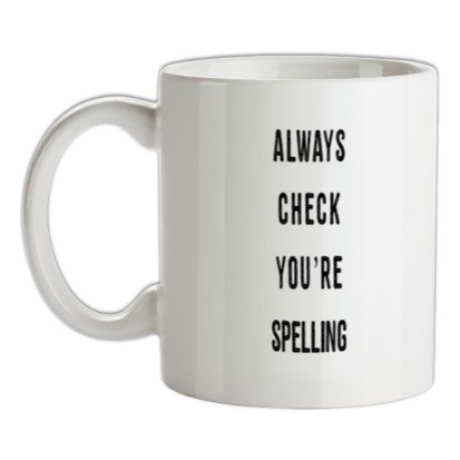 CHEAP Always Check You're Spelling mug. 24074188393  Novelty T-Shirts