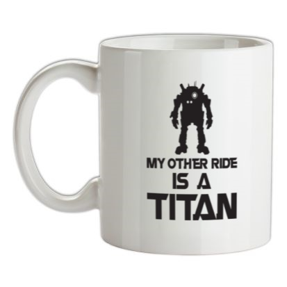 CHEAP My Other Ride Is A Titan mug. 24074193163  Novelty T-Shirts