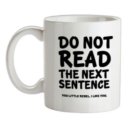 CHEAP Do Not Read The Next Sentence. You Little Rebel. I Like You. mug. 24074189775  Novelty T-Shirts