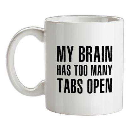 CHEAP My Brain Has Too Many Tabs Open mug. 24074193115  Novelty T-Shirts