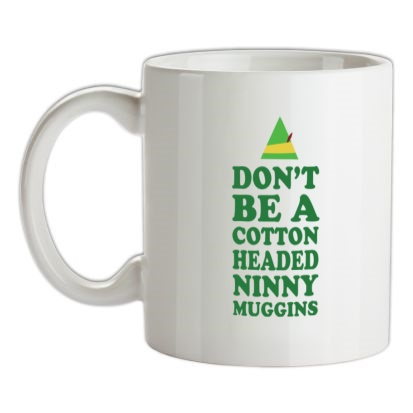 CHEAP Don't Be A Cotton Headed Ninny Muggins mug. 24074189779  Novelty T-Shirts