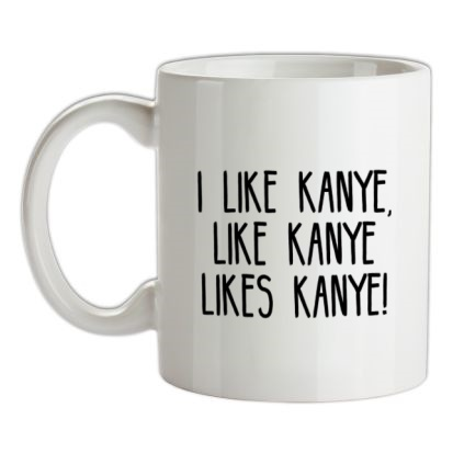 CHEAP I Like Kanye Like Kanye Likes Kanye mug. 24074191675  Novelty T-Shirts