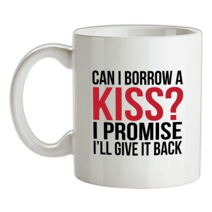 CHEAP Can I Borrow A Kiss mug. 24074189169  Novelty T-Shirts