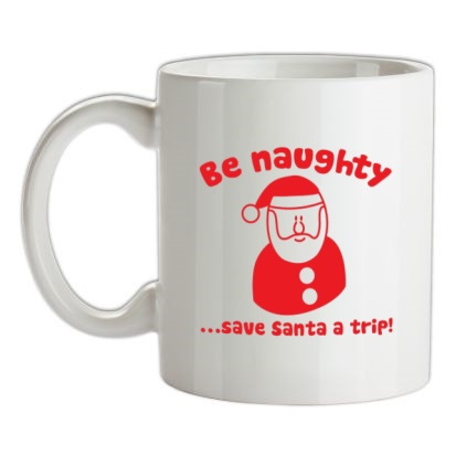 CHEAP Be naughty…save Santa a trip! mug. 24074188817  Novelty T-Shirts