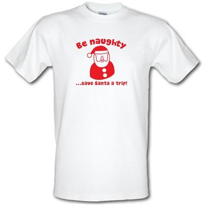 CHEAP Be naughty…save Santa a trip! male t-shirt. 51135336  Novelty T-Shirts