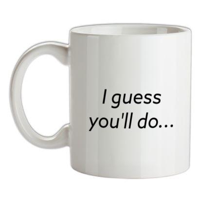 CHEAP I Guess You'll Do mug. 24074191577  Novelty T-Shirts