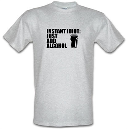 Instant Idiot  Just Add Alcohol male tshirt.