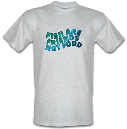 Fish Are Friends Not Food male t-shirt.