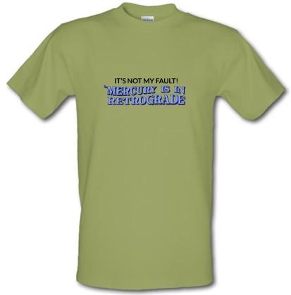 It's Not My Fault! Mercury Is In Retrograde male t-shirt.