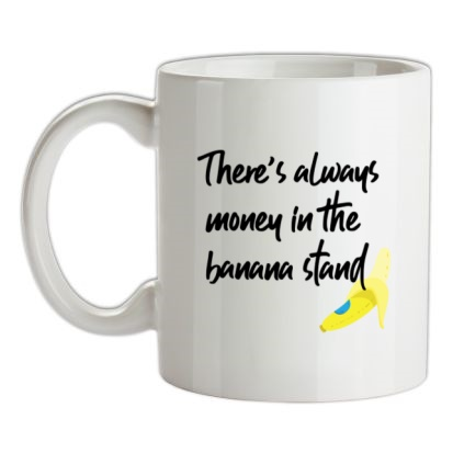 There's Always Money In The Banana Stand mug.