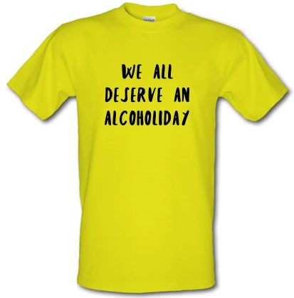 Novelty T-Shirts We Deserve An Alcoholiday male t-shirt.