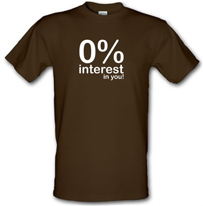 0% Interest In You! male t-shirt.