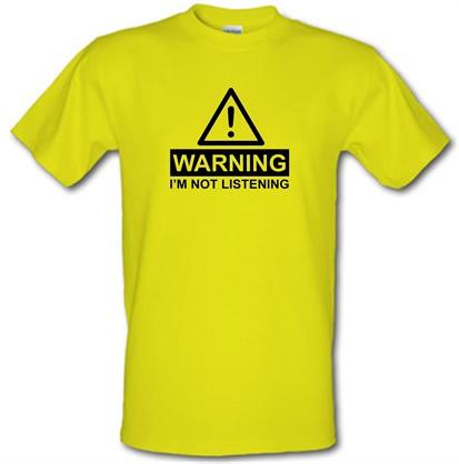 Warning I'm Not Listening male t-shirt.