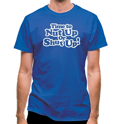 Time To Nut Up Or Shut Up! classic fit.