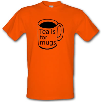 Tea Is For Mugs male t-shirt.