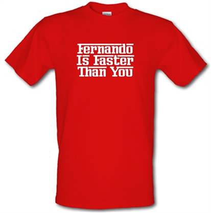 Fernando Is Faster Than You male t-shirt.
