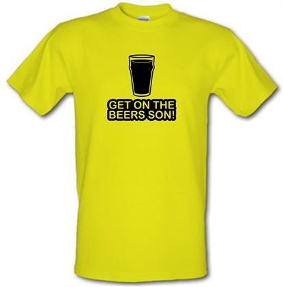 Get On The Beers Son! male t-shirt.
