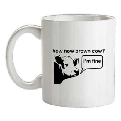 How Now Brown Cow? I'm Fine mug.
