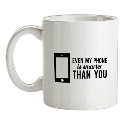 Even My Phone Is Smarter Than You mug.