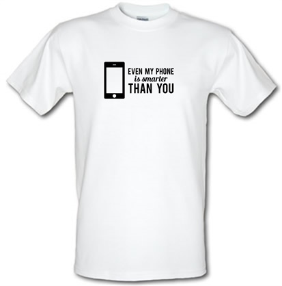 Even My Phone Is Smarter Than You male t-shirt.