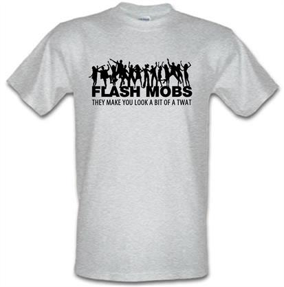 Flash mobs they make you look a bit of a twat t shirt by for How do they make t shirts