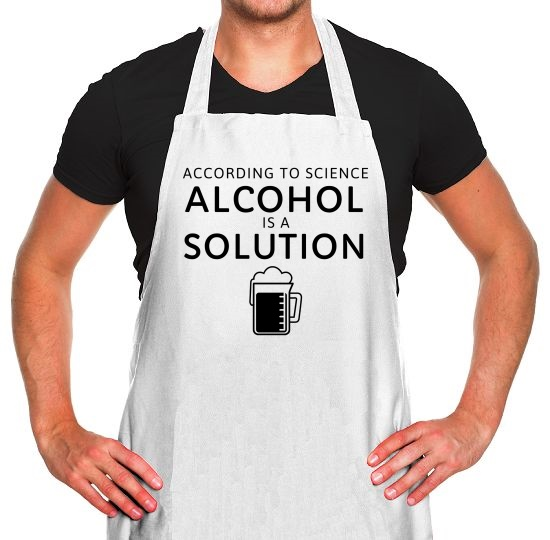 According To Science, Alcohol Is A Solution Apron