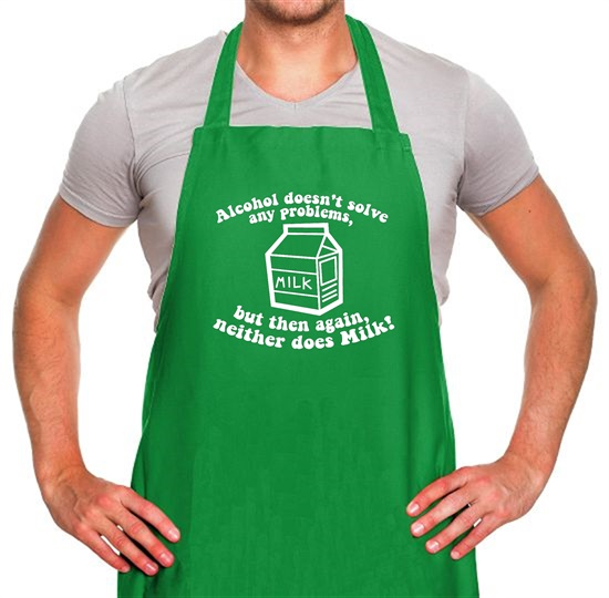 Alcohol Doesn't Solve Any Problems, But Then Again. Neither Does Milk! Apron
