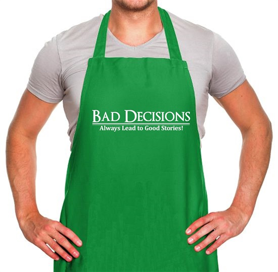 Bad decisions always lead to good stories Apron