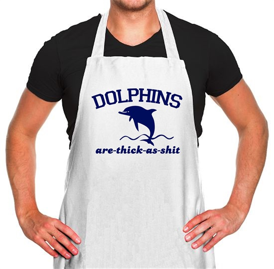 Dolphins Are Thick As Shit Apron