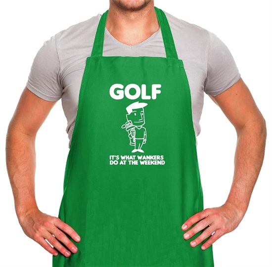 Golf. It's what w**kers do at the weekend Apron