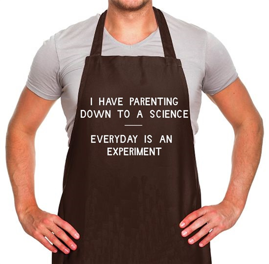 I have parenting down to a science, Everyday is an experiment Apron