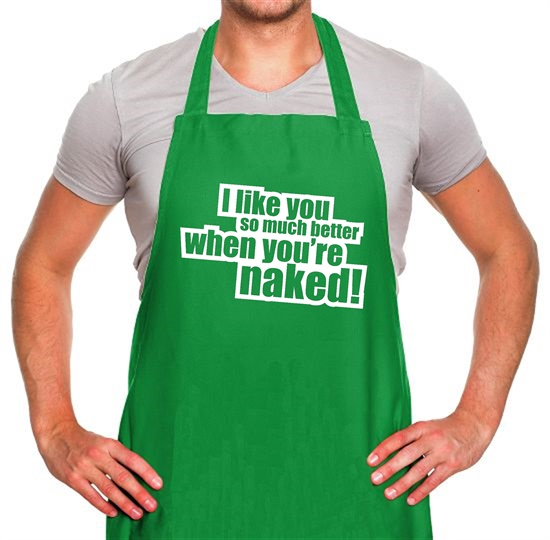 I Like You So Much Better When You're Naked! Apron