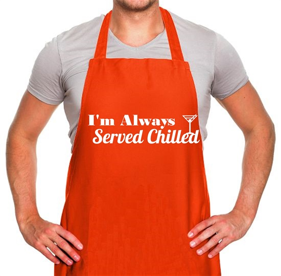 I'm always served chilled Apron