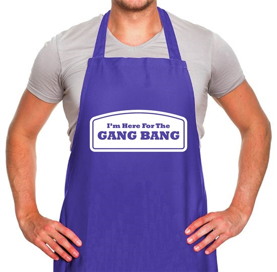 I'm Here For The Gang Bang Apron