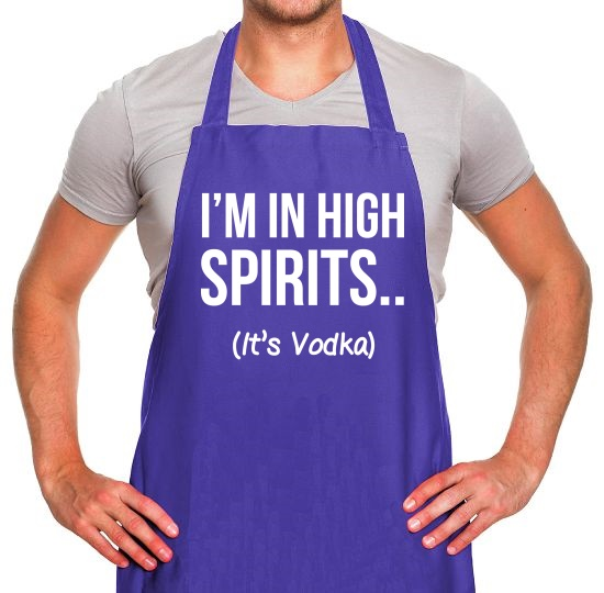 I'm In High Spirits... It's Vodka. Apron