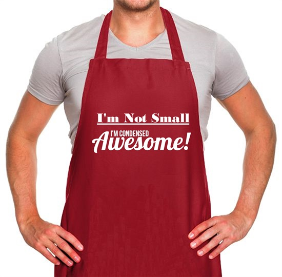 I'm not small I'm condensed awesome Apron