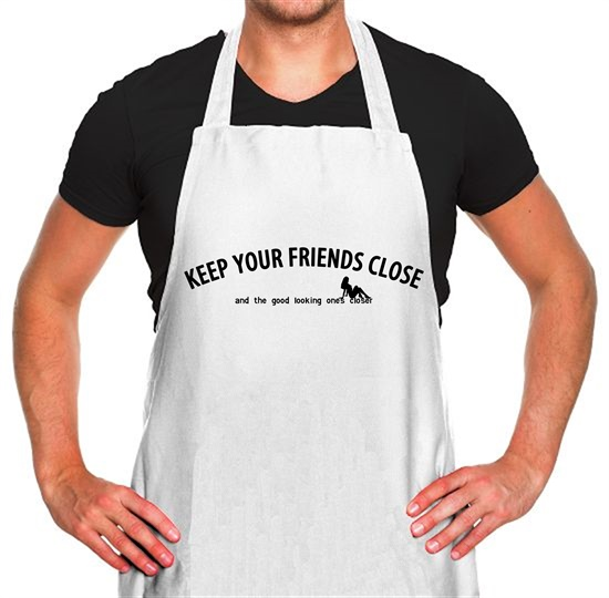 keep your friends close and the good looking ones closer! Apron
