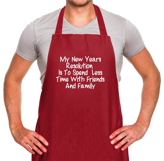 My New years resolution is to spend less time with friends and family Apron