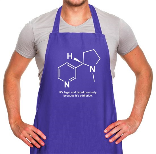 Nicotine - It's legal and taxed precisely because it's addictive Apron
