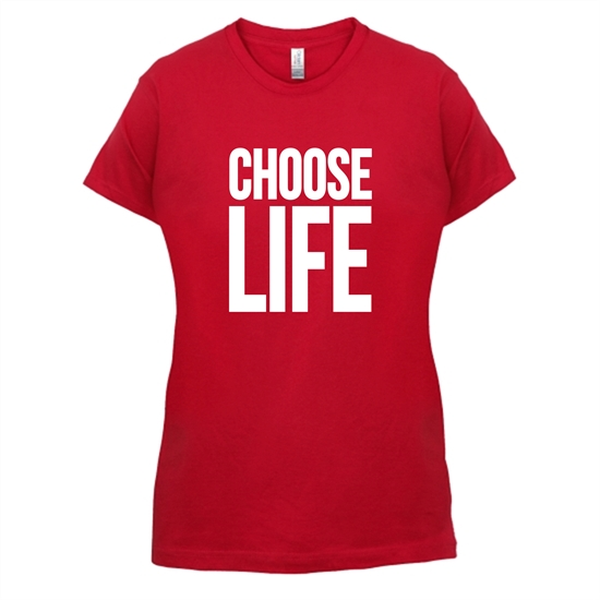 Choose Life t-shirts for ladies