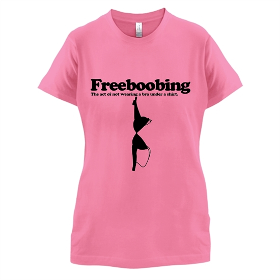 Freeboobing The Act Of Not Wearing A Bra Under A Shirt t-shirts for ladies