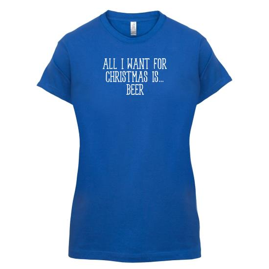 All I Want For Christmas Is Beer t-shirts for ladies