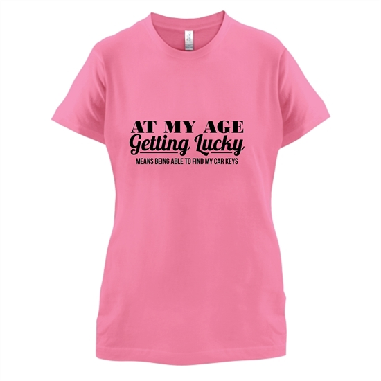 at my age getting lucky means being able to find my car keys t-shirts for ladies