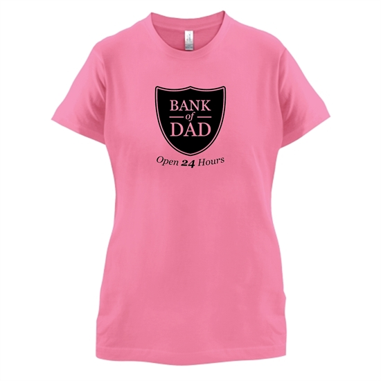 Bank Of Dad t-shirts for ladies